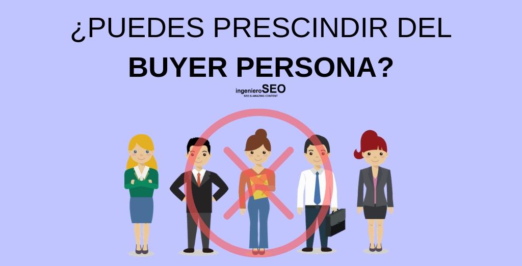 ¿Se puede prescindir del buyer persona?